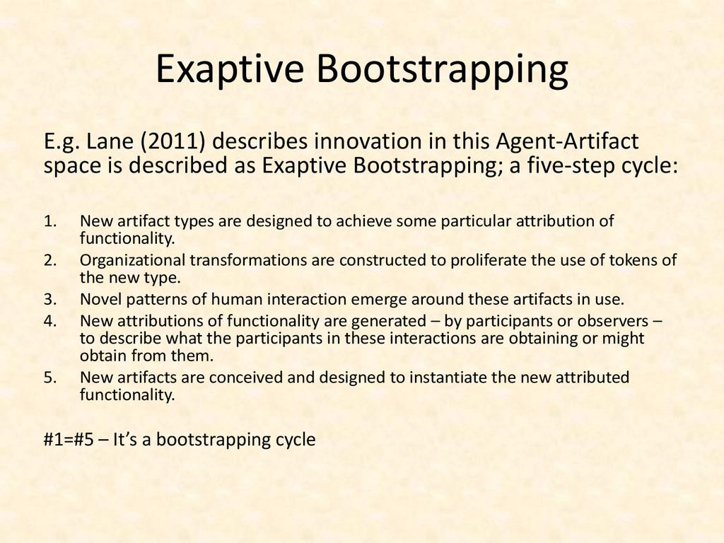 Exaptive Bootstrapping E.g. Lane (2011) describ...