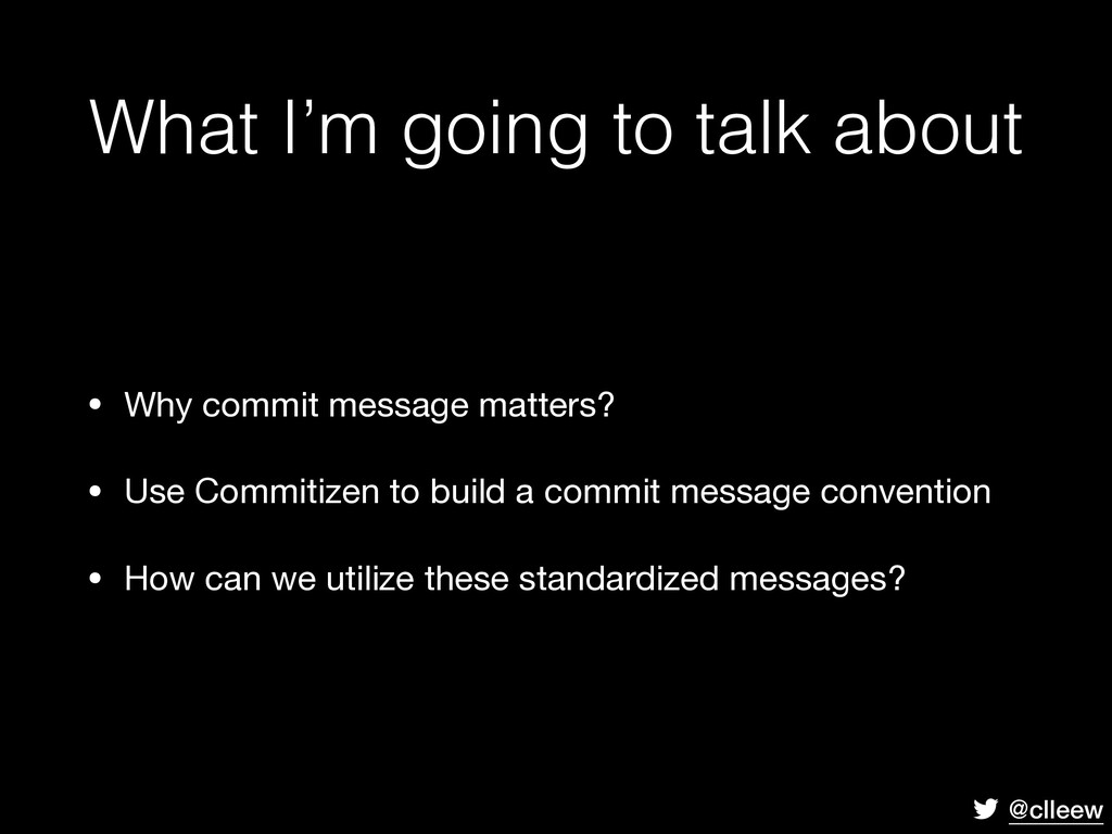 @clleew • Why commit message matters?  • Use Co...