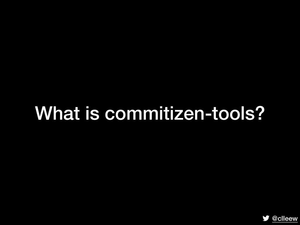 @clleew What is commitizen-tools?