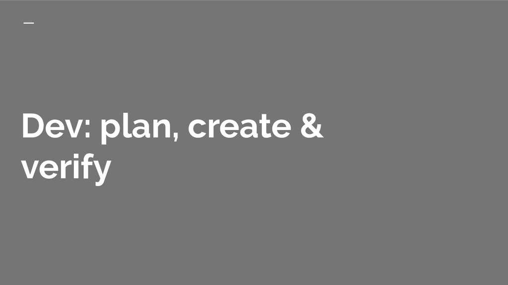 Dev: plan, create & verify