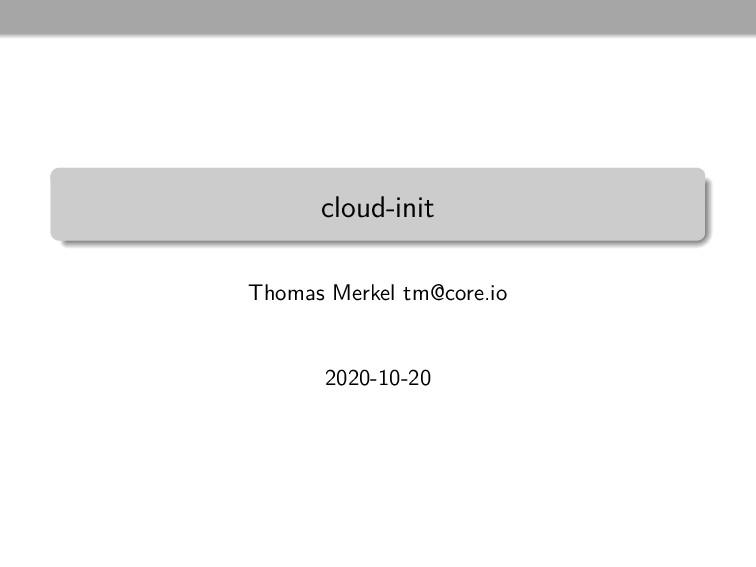 cloud-init Thomas Merkel tm@core.io 2020-10-20