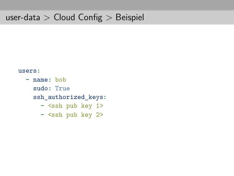 user-data > Cloud Config > Beispiel users: - nam...