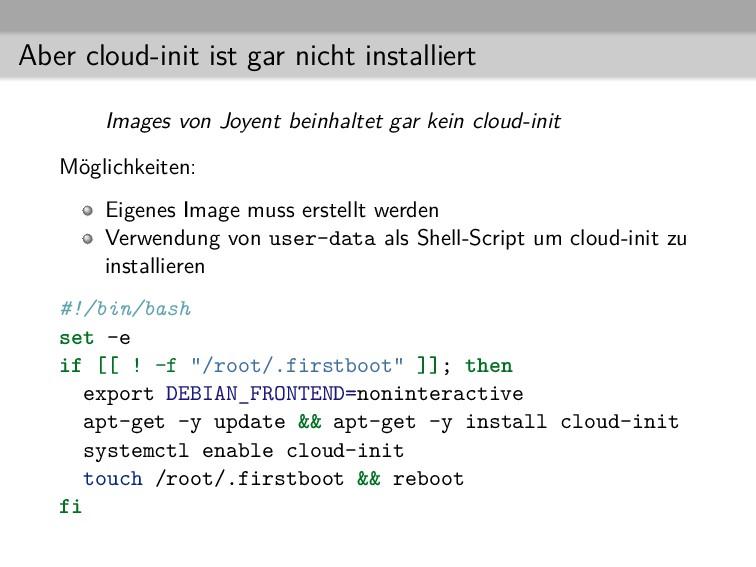 Aber cloud-init ist gar nicht installiert Image...