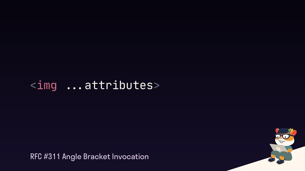 "<img """"%attributes> RFC #311 Angle Bracket Invo..."