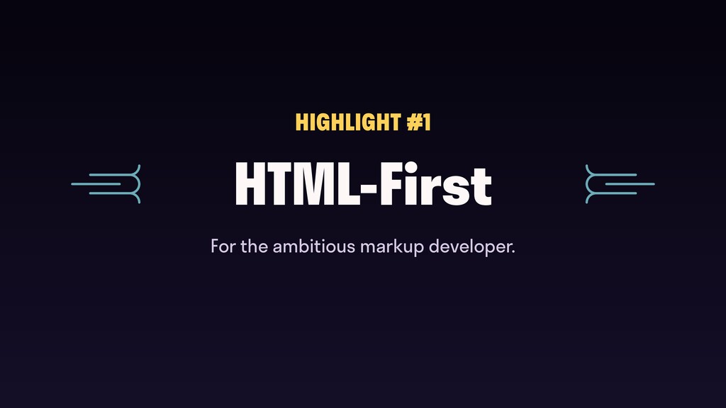 HTML-First HIGHLIGHT #1 For the ambitious marku...