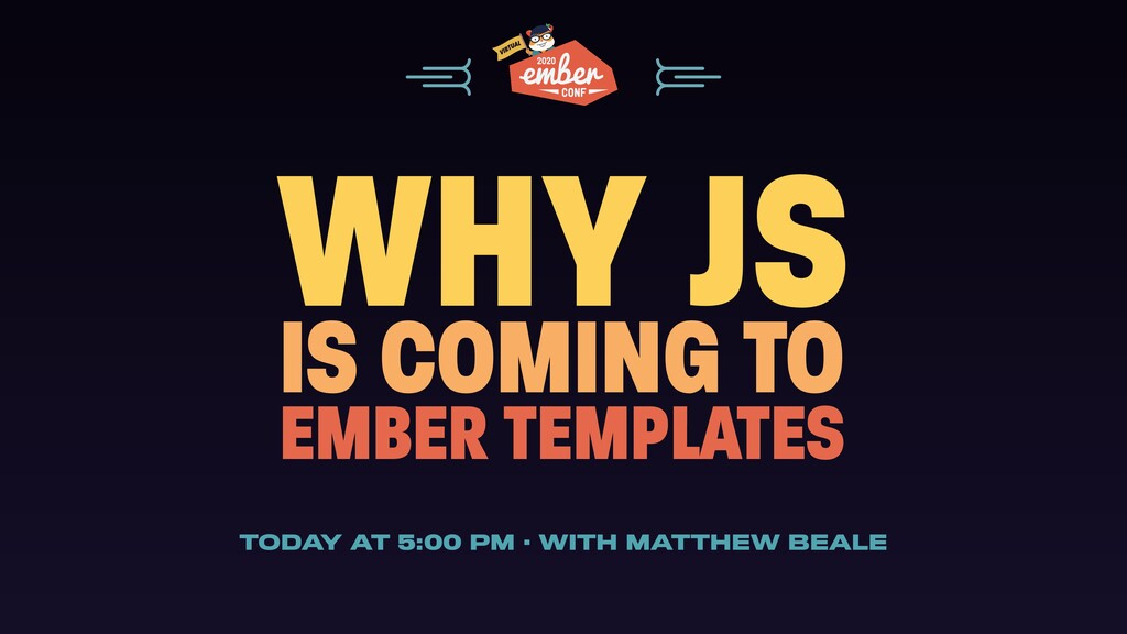 WHY JS IS COMING TO EMBER TEMPLATES TODAY AT 5:...