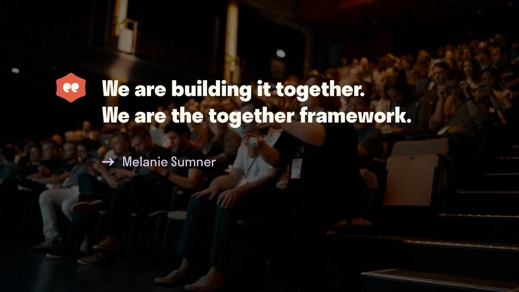 Melanie Sumner We are building it together. We ...