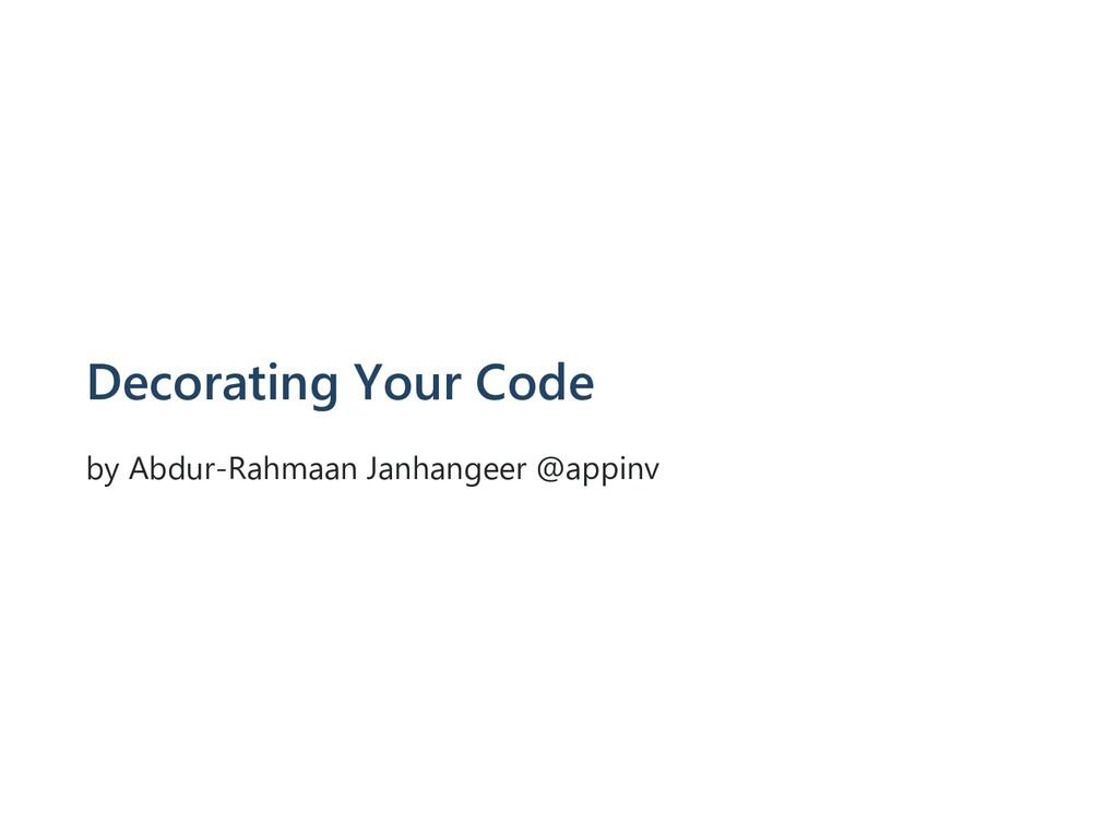 Decorating Your Code by Abdur-Rahmaan Janhangee...