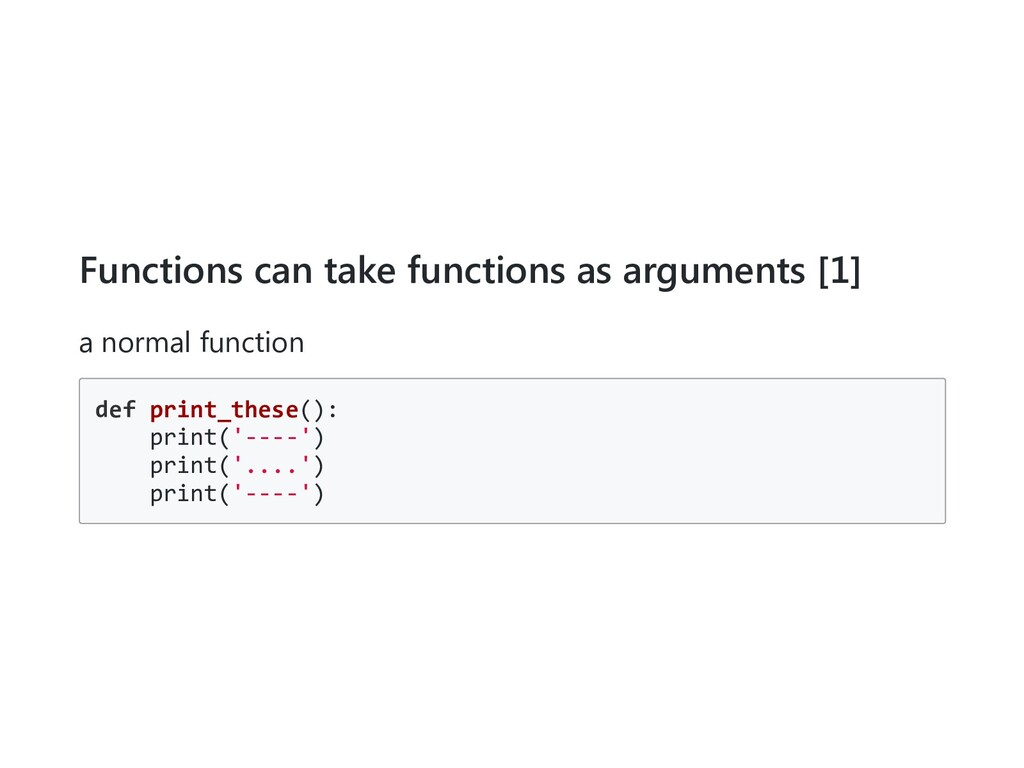 Functions can take functions as arguments [1] a...