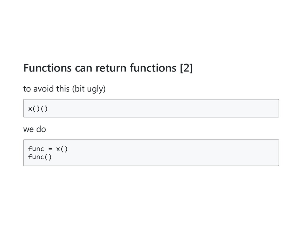Functions can return functions [2] to avoid thi...