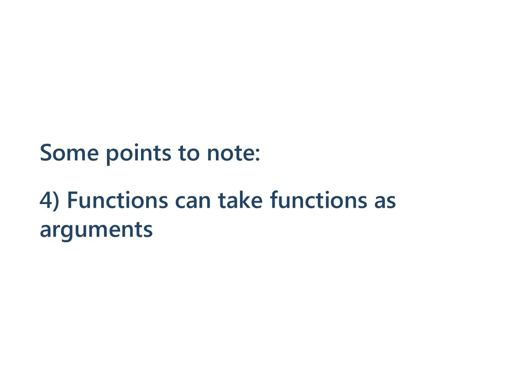 Some points to note: 4) Functions can take func...