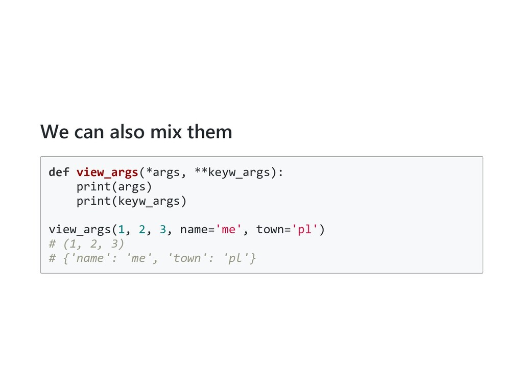 We can also mix them def view_args(*args, **key...