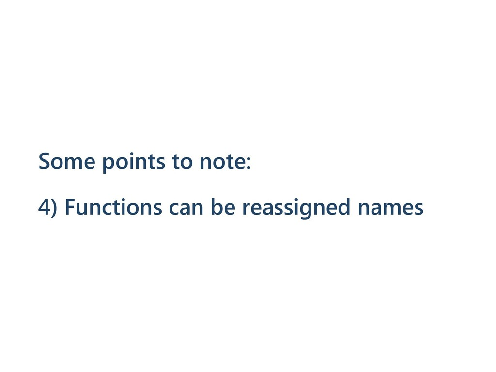 Some points to note: 4) Functions can be reassi...
