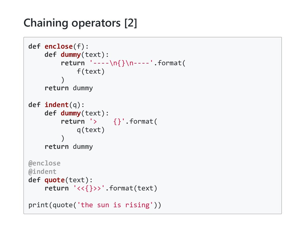 Chaining operators [2] def enclose(f): def dumm...