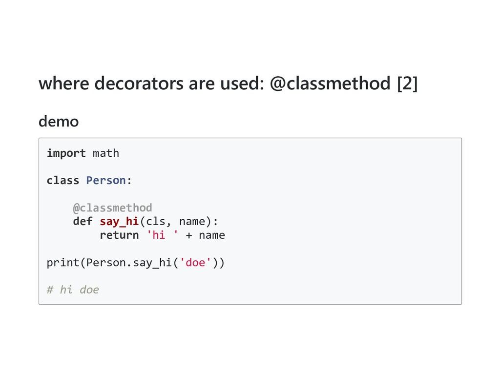 where decorators are used: @classmethod [2] dem...