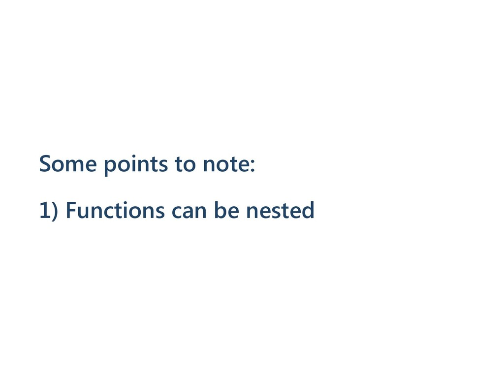 Some points to note: 1) Functions can be nested