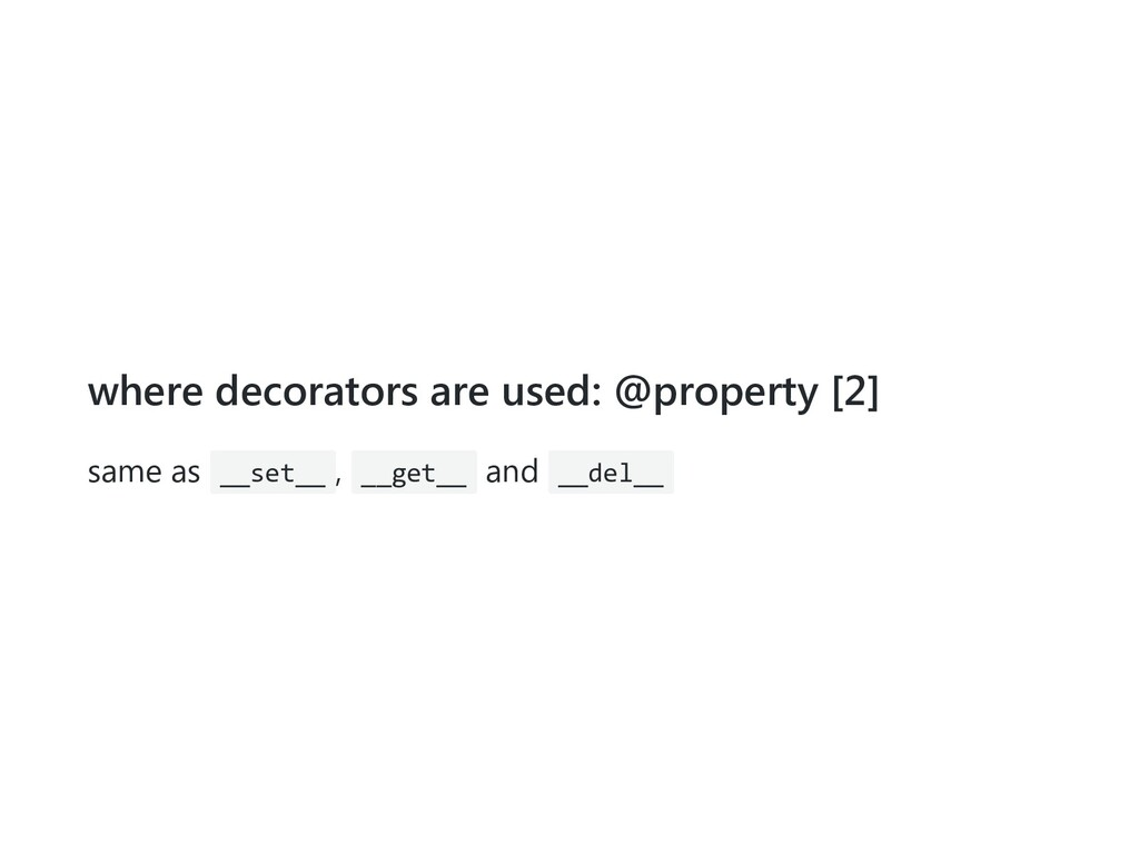 where decorators are used: @property [2] same a...