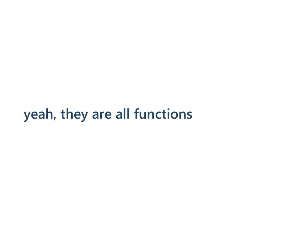yeah, they are all functions
