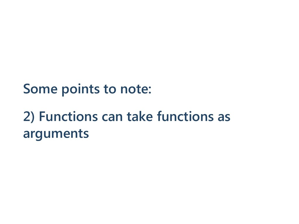 Some points to note: 2) Functions can take func...