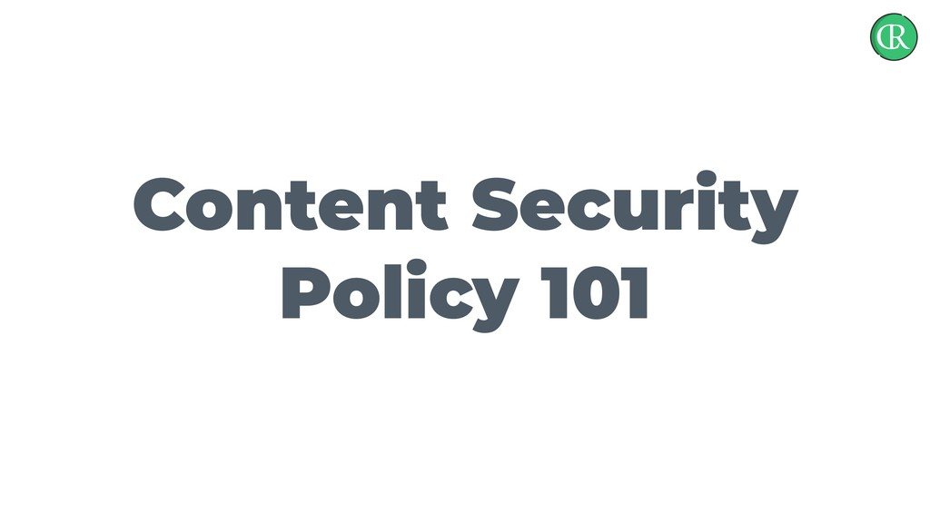 Content Security Policy 101