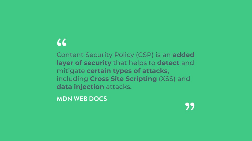 Content Security Policy (CSP) is an added layer...