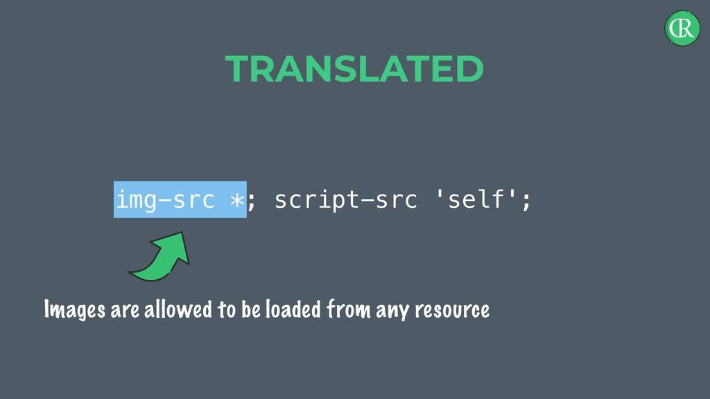img-src *; script-src 'self'; TRANSLATED Images...