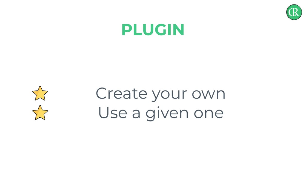 Create your own Use a given one PLUGIN