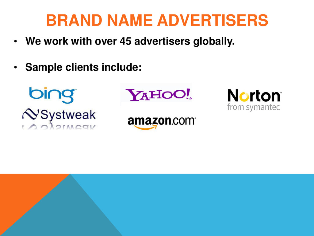 BRAND NAME ADVERTISERS • We work with over 45 a...