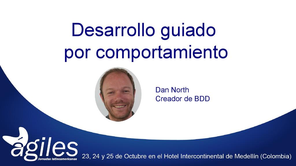 Desarrollo guiado por comportamiento Dan North ...