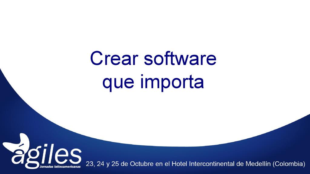 Crear software que importa