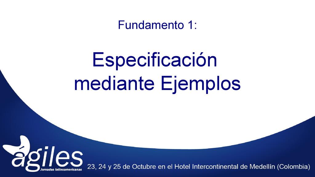 Especificación mediante Ejemplos Fundamento 1: