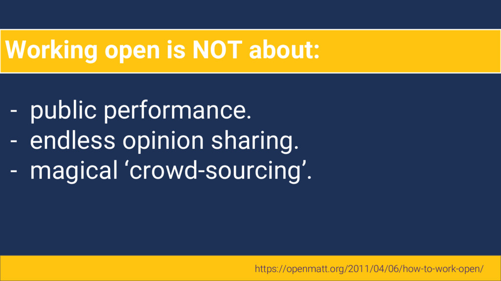 Working open is NOT about: - public performance...