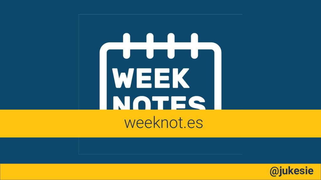 @jukesie weeknot.es