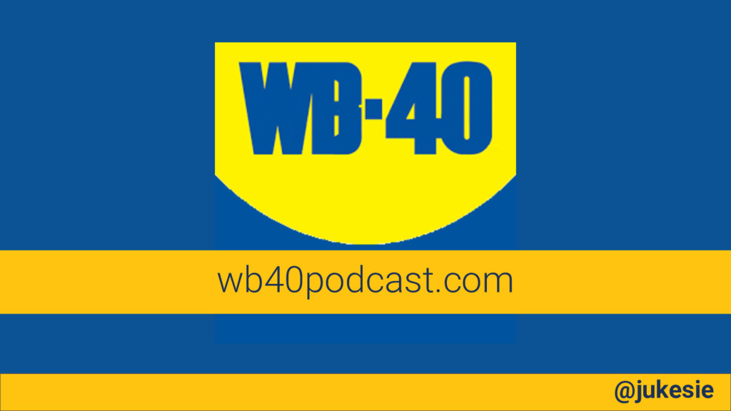 @jukesie wb40podcast.com