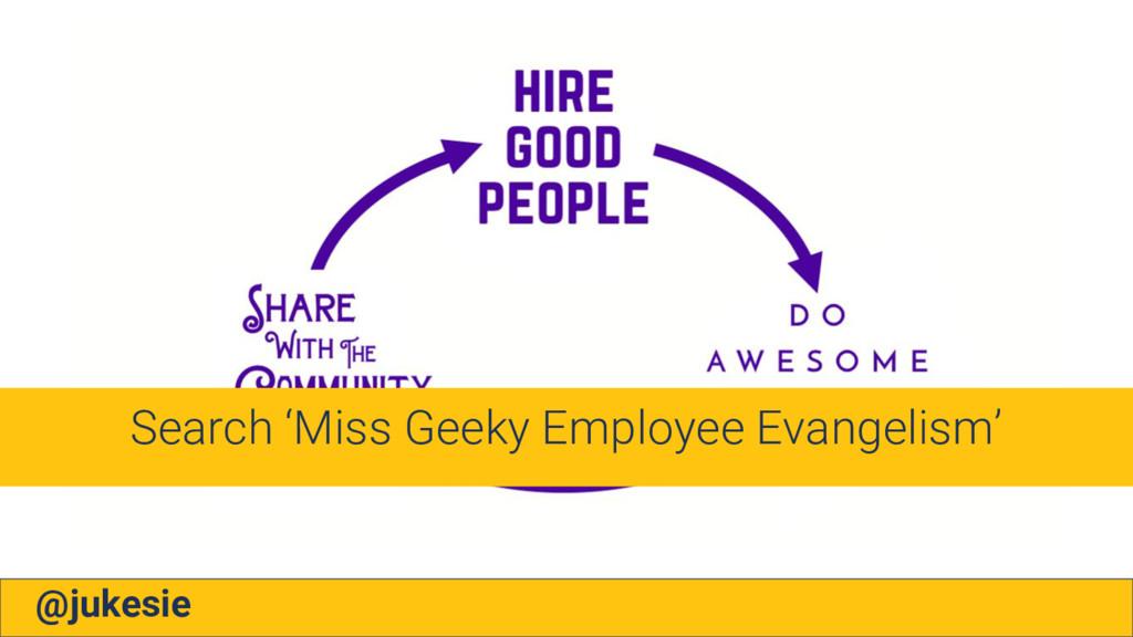 @jukesie Search 'Miss Geeky Employee Evangelism'