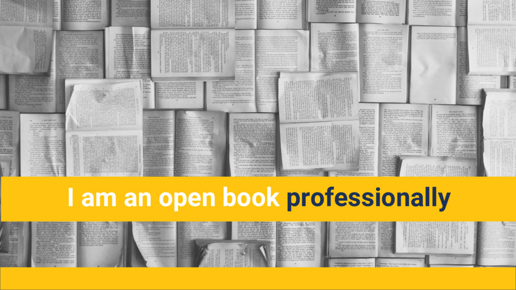 I am an open book professionally