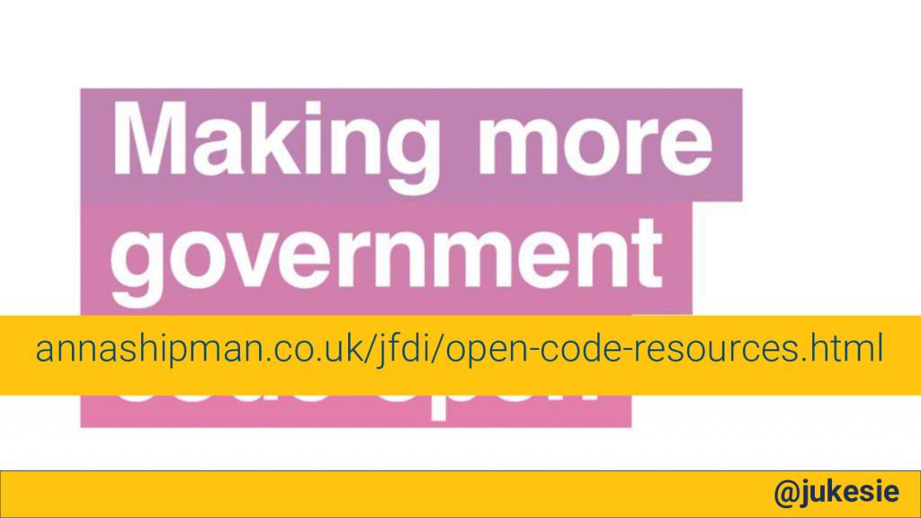 @jukesie annashipman.co.uk/jfdi/open-code-resou...