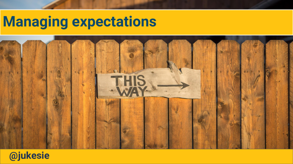Managing expectations @jukesie