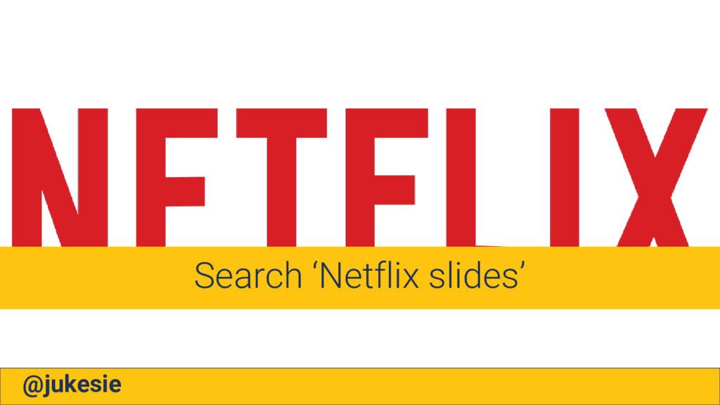 @jukesie Search 'Netflix slides'