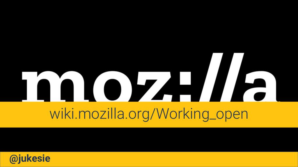 @jukesie wiki.mozilla.org/Working_open