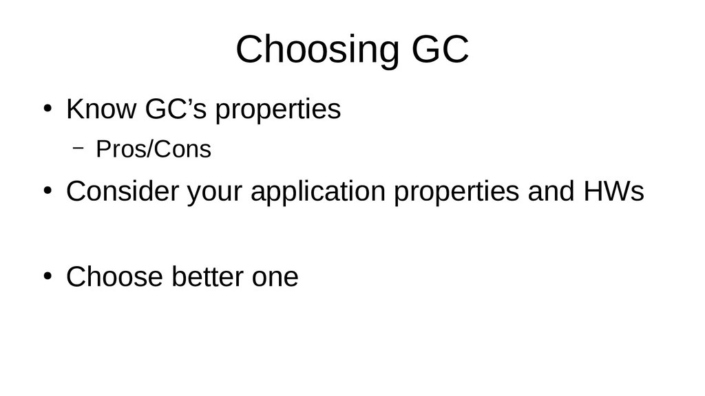 Choosing GC ● Know GC's properties – Pros/Cons ...