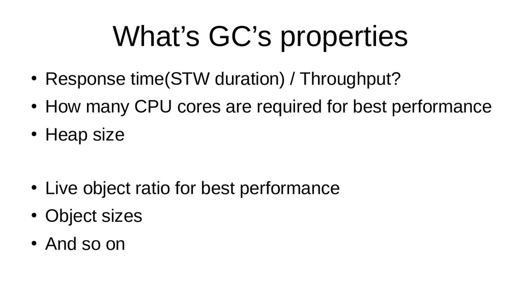 What's GC's properties ● Response time(STW dura...