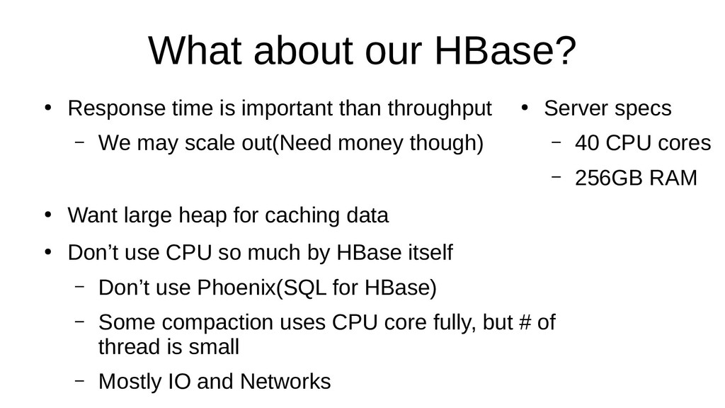 What about our HBase? ● Response time is import...