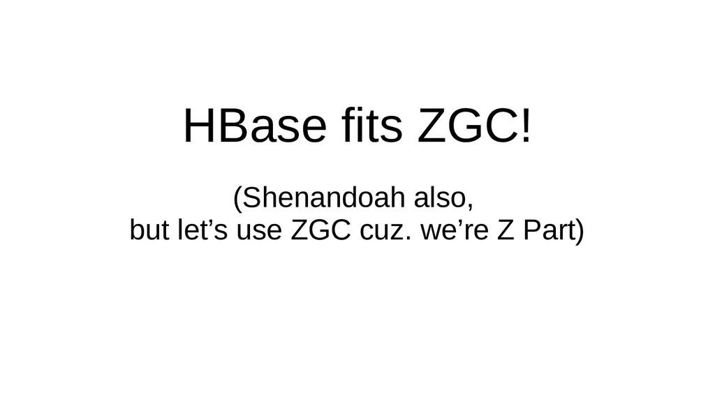HBase fits ZGC! (Shenandoah also, but let's use...