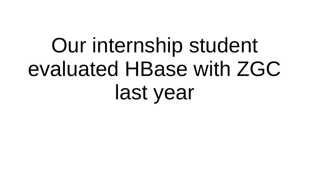 Our internship student evaluated HBase with ZGC...