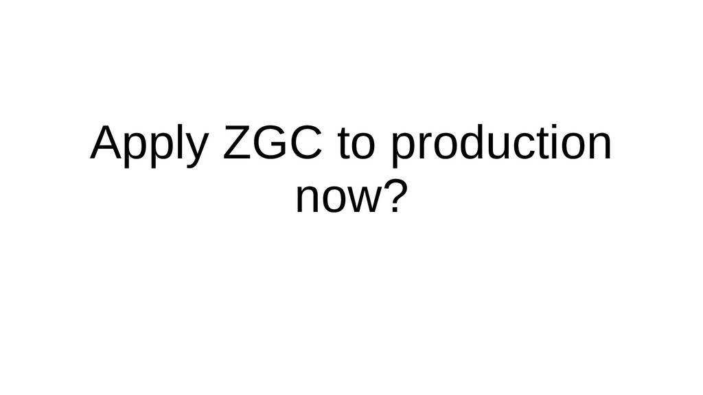 Apply ZGC to production now?