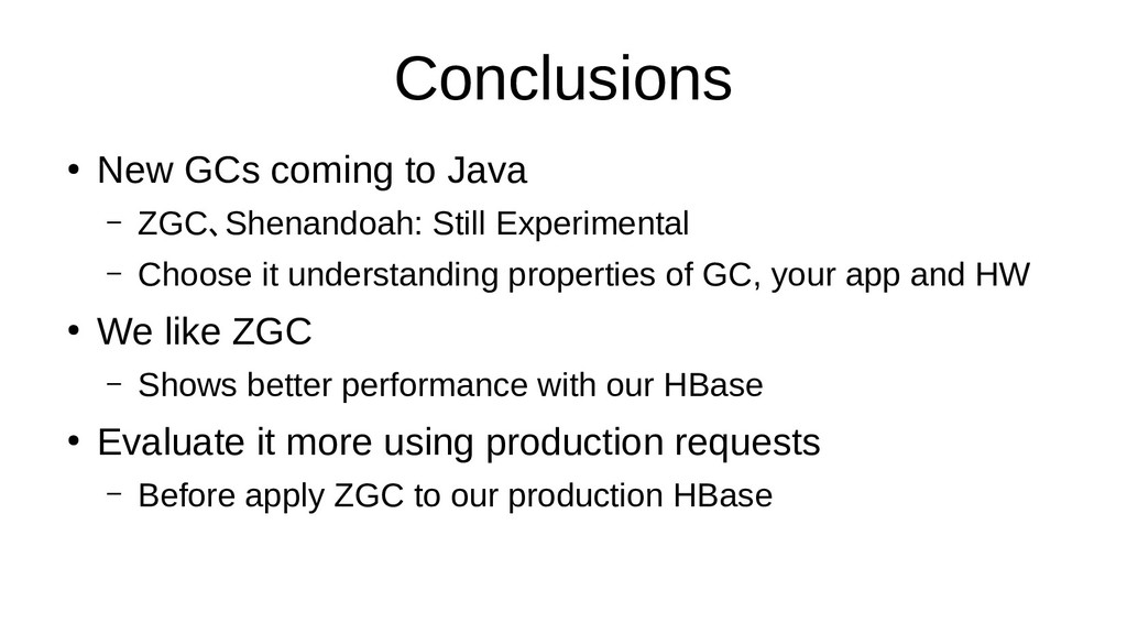 Conclusions ● New GCs coming to Java – ZGC、Shen...
