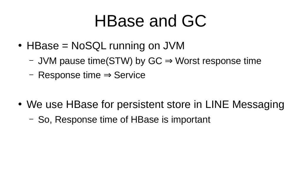HBase and GC ● HBase = NoSQL running on JVM – J...