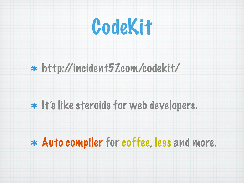 CodeKit http:/ /incident57 .com/codekit/ It's l...