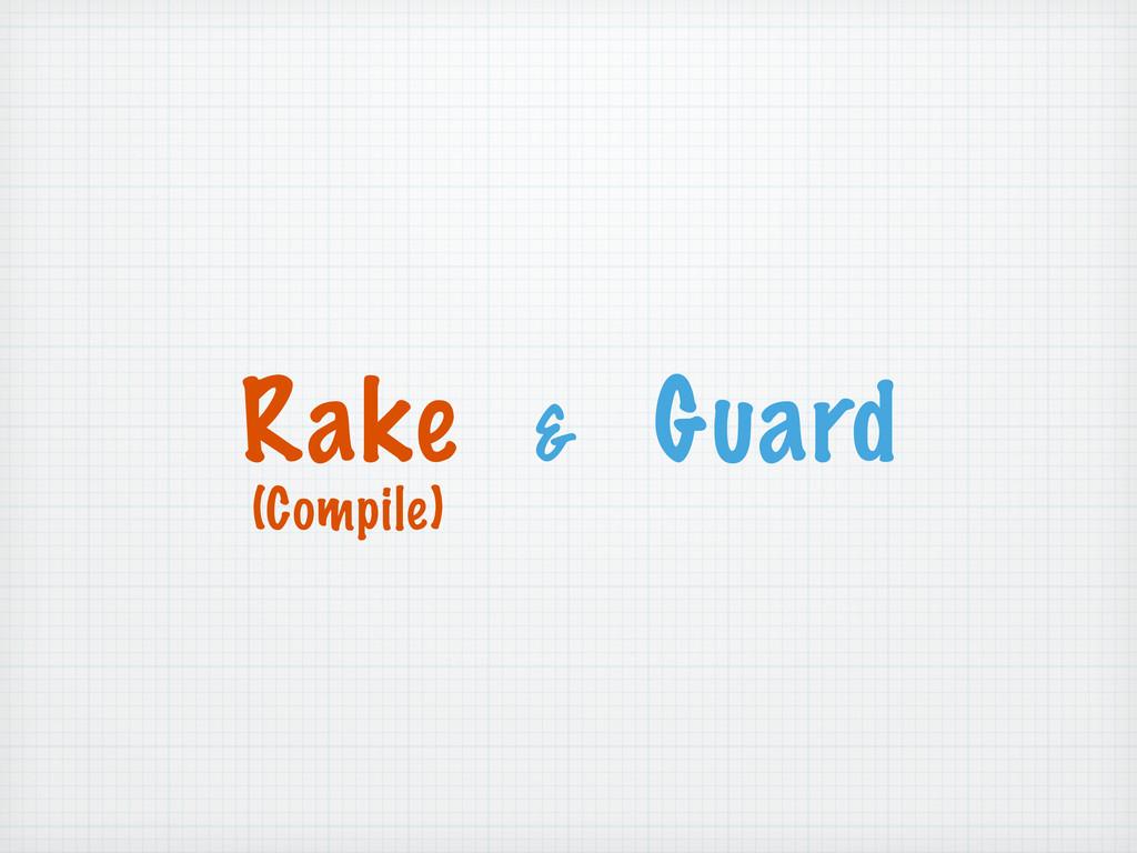 Rake & Guard (Compile)